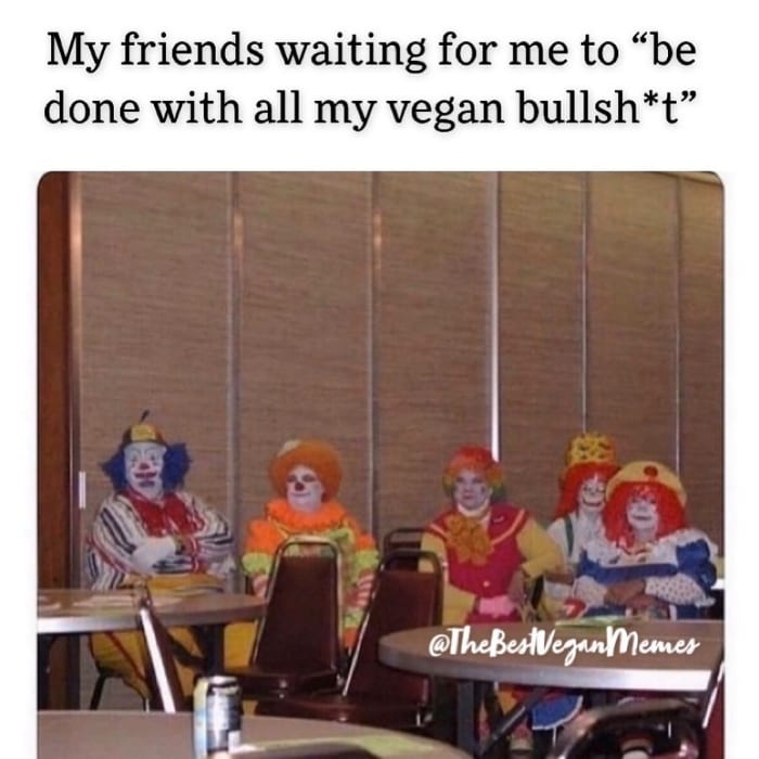 My friends waiting for me to be done with all my vegna bullshit