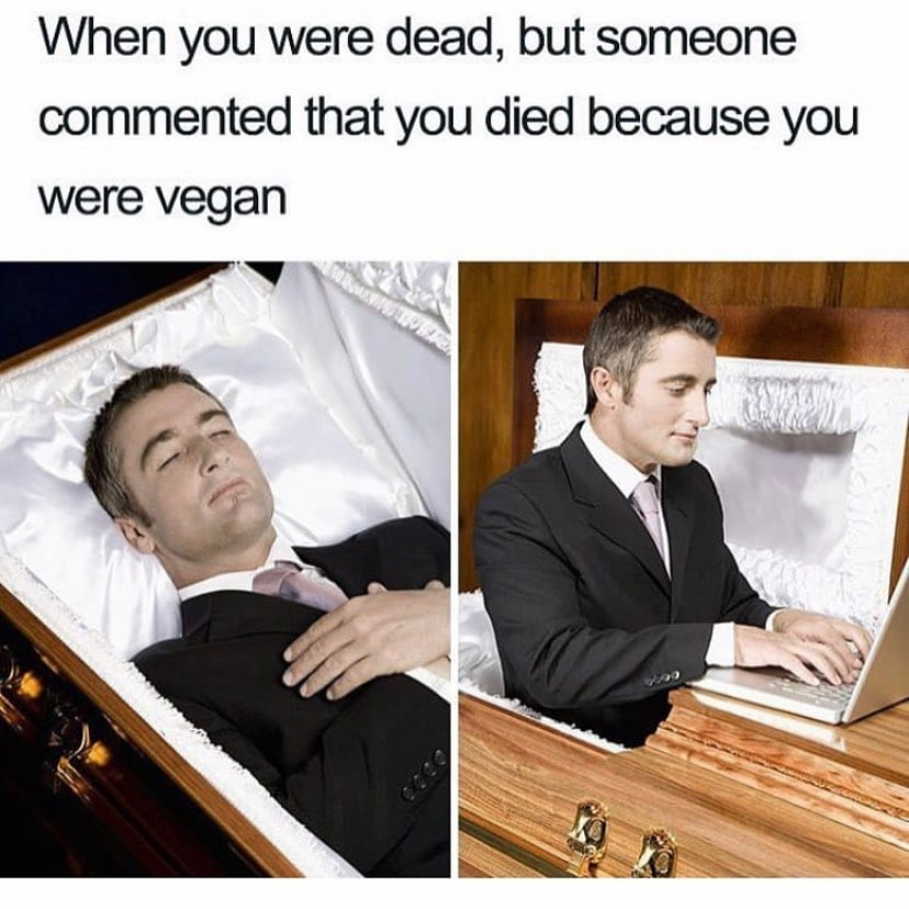 When you were dead, but someone commented that you died because you were vegan