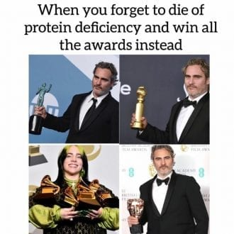 When you forget to die of protein deficiency and will all the awards instead
